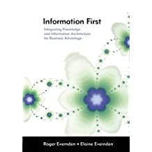 Information First: Integrating Knowledge and Information Architecture for Business Advantage