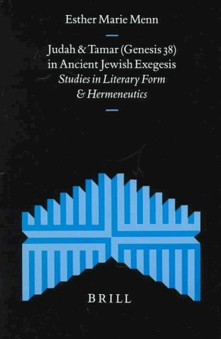 Judah and Tamar (Genesis 38) in Ancient Jewish Exegesis: Studies in Literary Form and Hermeneutics (Studies in the History of Religions,) by Esther Marie Menn (1997-12-31)