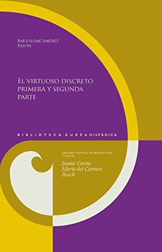El virtuoso discreto, primera y segunda parte: Ed crítica, introducción y notas de Jaume Garau y María del Carmen Bosch (Biblioteca Áurea Hispánica nº 94) por Bartolomé Jiménez Patón