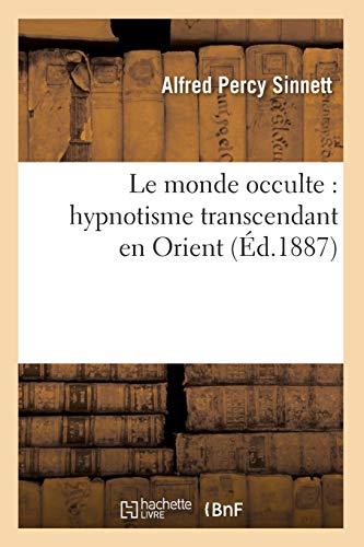 Le monde occulte : hypnotisme transcendant en Orient (Éd.1887) par Alfred Percy Sinnett