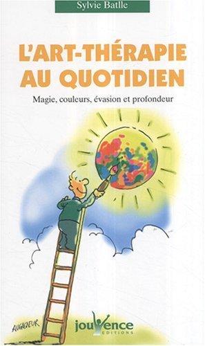 L'art-thrapie au quotidien : Magie. couleurs. vasion et profondeur de Batlle. Sylvie (2007) Poche
