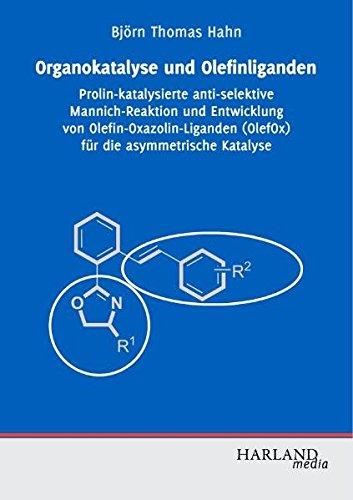 Organokatalyse und Olefinliganden - Prolin-katalysierte anti-selektive Mannich-Reaktion und Entwicklung von Olefin-Oxazolin-Liganden (OlefOx) für die asymmetrische Katalyse