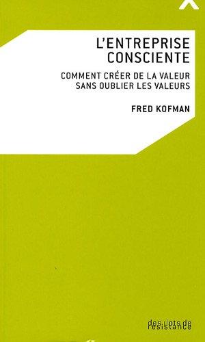 L'entreprise consciente : Comment crer de la valeur sans oublier les valeurs