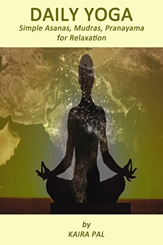 Daily Yoga: Simple Asanas, Mudras, Pranayama for Relaxation (English Edition) por Kaira Pal