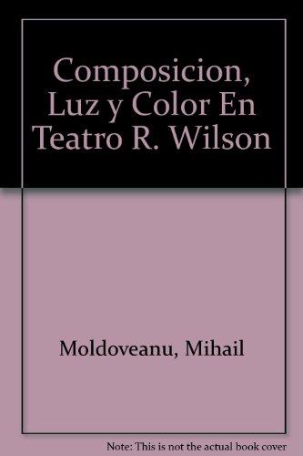 Composicion, Luz y color en el teatro de robert wilson (la experiencia como modo de pensar)