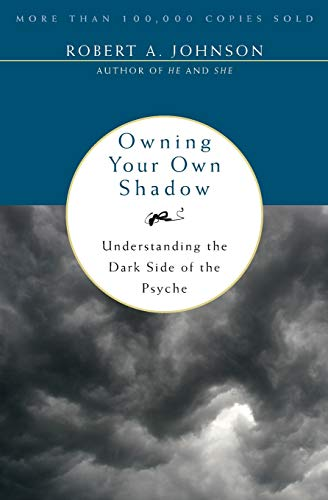 Owning Your Own Shadow: Understanding the Dark Side of the Psyche por Robert A. Johnson