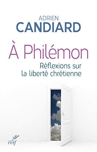 A Philémon - Réflexions sur la liberté chrétienne par Adrien Candiard