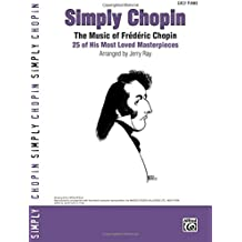 Simply Chopin: The Music of Frederic Chopin : 25 of His Piano Masterpieces, Easy Piano