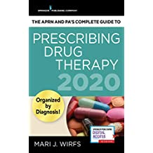 The Aprn and Pa's Complete Guide to Prescribing Drug Therapy 2020