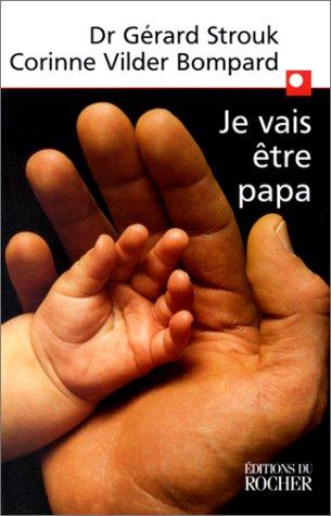 Je vais être papa par Gérard Strouk, Corinne Vilder Bompard