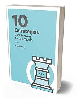 10 Estrategias para innovar en tu negocio eBook: Agustí López ...