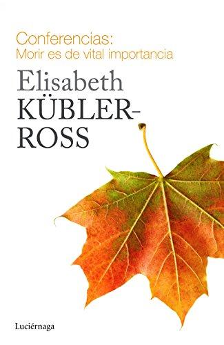 Conferencias. Morir es de vital importancia (Biblioteca Elisabeth Kübler-Ross)