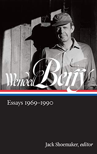 Wendell Berry: Essays 1969-1990 (LOA #316) (Library of America Wendell Berry Edition Book 2) (English Edition)
