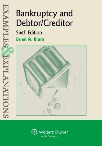 Examples & Explanations: Bankruptcy & Debtor Creditor, Sixth Edition by Brian A. Blum (2013-12-18)