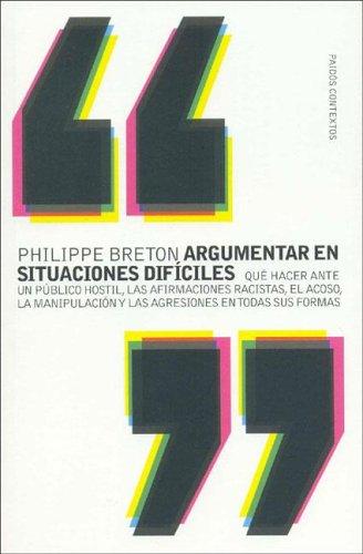 ARGUMENTAR EN SITUACIONES DIFÍCILES: 96 (Contextos) por Philippe Breton