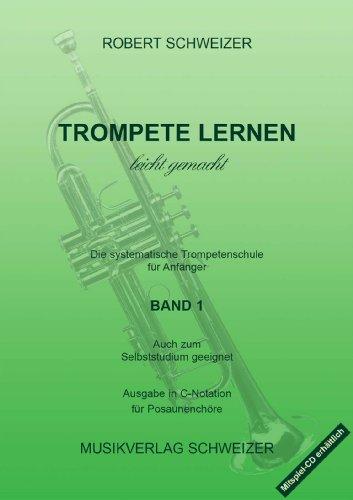 Trompete lernen - leicht gemacht BAND1 (C-Notation). Trompetenschule für Anfänger und Fortgeschrittene nur(!) im Posaunenchor (MODERNE MUSIKPÄDAGOGIK)