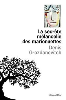 La secrète mélancolie des marionettes par [Grozdanovitch, Denis]