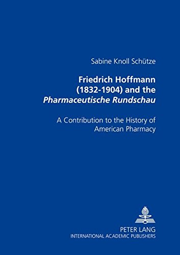 Kanada Apotheke (Friedrich Hoffmann (1832-1904) and the «Pharmaceutische Rundschau»: A Contribution to the History of American Pharmacy)