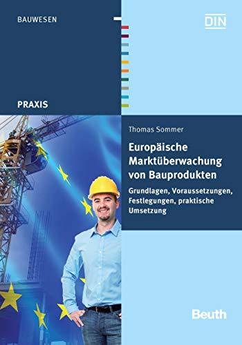 Europäische Marktüberwachung von Bauprodukten: Grundlagen, Voraussetzungen, Festlegungen, praktische Umsetzung (Beuth Praxis)