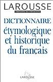 Dictionnaire étymologique et historique du français - Editions Larousse - 01/01/1993