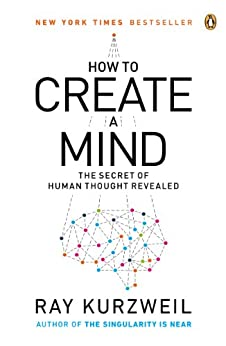 How to Create a Mind: The Secret of Human Thought Revealed von [Kurzweil, Ray]