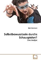Selbstbewusstsein durchs Schauspielen?: Eine Analyse by Björn Beermann (2010-06-24)