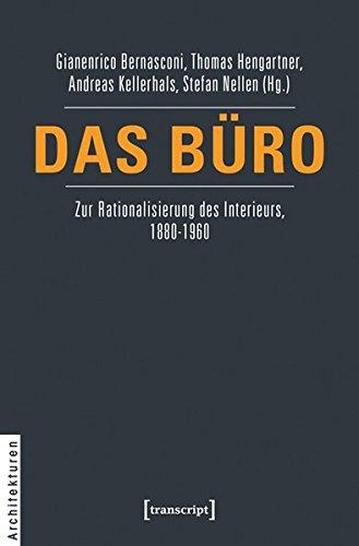 Das Büro: Zur Rationalisierung des Interieurs, 1880-1960 (Architekturen)