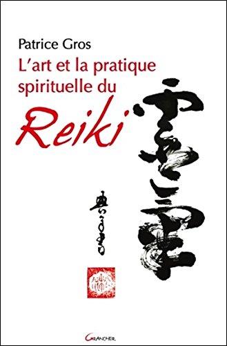 L'art et la pratique spirituelle du reiki par Patrice Gros