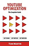 YouTube Optimization - The Complete Guide: Get more YouTube subscribers, views and re...