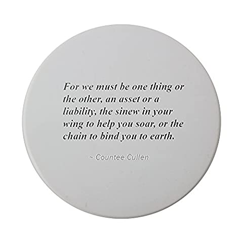 Ceramic round coaster with For we must be one thing or the other, an asset or a liability, the sinew in your wing to help you soar, or the chain to bind you to