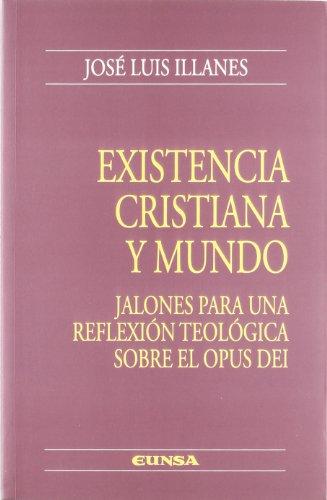 Existencia cristiana y mundo: jalones para una reflexión teológica sobre el Opus Dei (Colección teológica) por José Luis Illanes Maestre