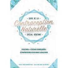Guide de la contraception naturelle spécial débutant : Volume 2, Cycles complexes: comprendre pour bien analyser