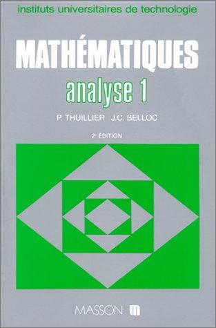 Mathématiques, analyse 1. Fonction d'une variable réelle, fonction de plusieurs variables par P. Thuillier