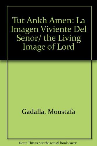 Tut Ankh Amen: La Imagen Viviente Del Senor/the Living Image of Lord