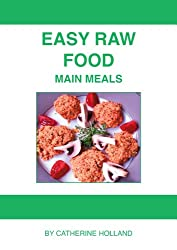 Easy Raw Food: Main Meals: Easy Raw Food for Beginners: 5 main meals for one person, that are quick to prepare and fill you up.