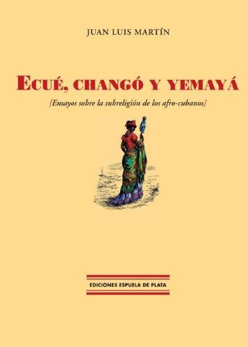 Ecué, Changó Y Yemayá (Ediciones Espuela de Plata, Col. Facsímiles Espuela de Plata) por Juan Luis Martín