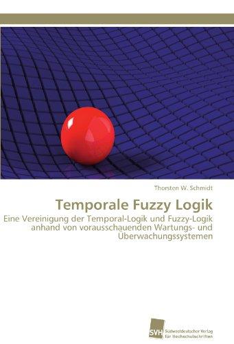 Temporale Fuzzy Logik: Eine Vereinigung der Temporal-Logik und Fuzzy-Logik anhand von vorausschauenden Wartungs- und Überwachungssystemen