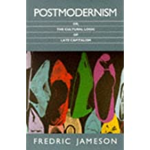 Postmodernism: Or, the Cultural Logic of Late Capitalism (Poetics of Social Forms)