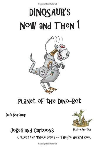 Dinosaur's Now and Then 1: Planet of the Dino-Bot in Black + White: Volume 1