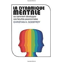La Dynamique Mentale: Comment développer vos facultés paranormales