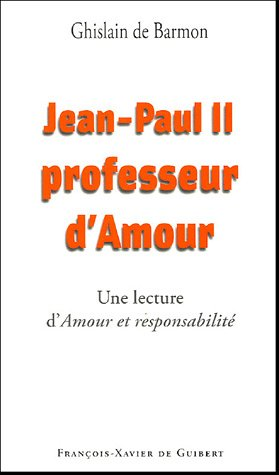 Jean-Paul II Professeur d'Amour : Lecture d'Amour et responsabilité de Karol Wojtyla