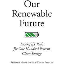 Our Renewable Future: Laying the Path for One Hundred Percent Clean Energy