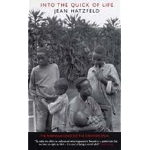 Into the Quick of Life: The Rwandan Genocide - The Survivors Speak