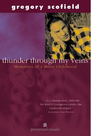 Thunder Through My Veins : Memories of a Metis Childhood [Paperback] by Scofi...