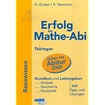 Erfolg im Mathe-Abi 2007 Thüringen: Übungsbuch für die optimale Vorbereitung in Analysis, Geometrie und Stochastik mit verständlichen Lösungen - mit vielen praktischen Tipps