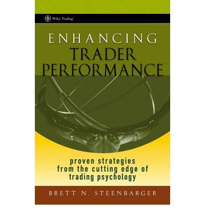 [ ENHANCING TRADER PERFORMANCE: PROVEN STRATEGIES FROM THE CUTTING EDGE OF TRADING PSYCHOLOGY (WILEY TRADING #276) ] BY Steenbarger, Brett N ( Author ) [ 2006 ] Hardcover