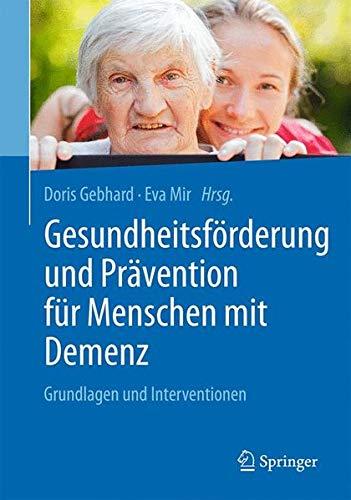 Gesundheitsförderung und Prävention für Menschen mit Demenz: Grundlagen und Interventionen