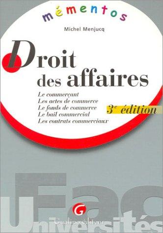 Droit des affaires : Le Commerçant - Les Actes de commerce - Le Fonds de commerce - Le Bail commercial - Les Contrats commerciaux par Michel Menjucq