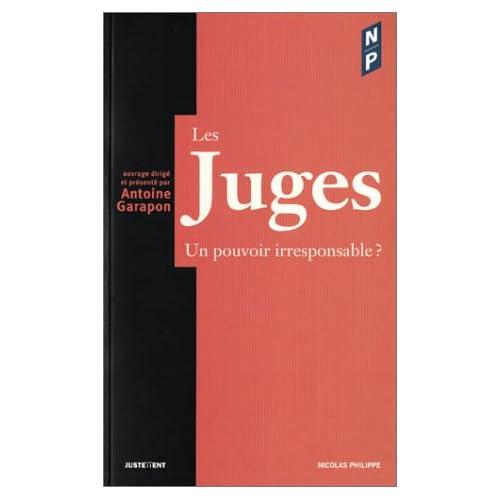 Les Juges : Un pouvoir irresponsable ?