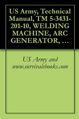 Marine-diesel-generator (US Army, Technical Manual, TM 5-3431-201-10, WELDING MACHINE, ARC GENERATOR, DIESEL-DRIVE OPERATOR, REMOTE CONTROL; 300 AMP, DC, ARC; SKID MTD, 60 AMP, ... (FSN 3431-894-1573) (English Edition))